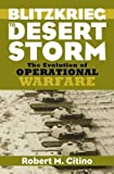 Citino, Robert Michael: Blitzkrieg to Desert Storm: The Evolution of Operational Warfare
