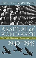 Arsenal of World War II: The Political…