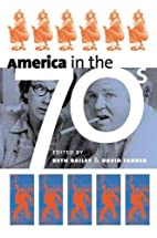 America in the 70s by Beth L. Bailey