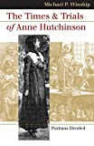 Winship, Michael P.: The Times And Trials Of Anne Hutchinson: Puritans Divided