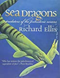 Ellis, Richard: Sea Dragons: Predators Of The Prehistoric Oceans