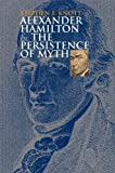 Knott, Stephen F.: Alexander Hamilton And the Persistence of Myth