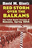 Glantz, David M.: Red Storm Over the Balkans: The Failed Soviet Invasion of Romania, Spring 1944 (Modern War Studies)