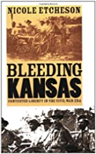 Bleeding Kansas: Contested Liberty in the…