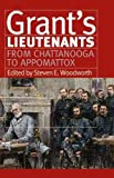 Grants Lieutenants From Chattanooga to Appomattox