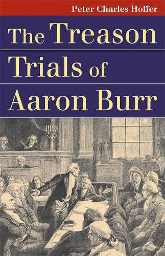 the-treason-trials-of-aaron-burr-landmark-law-cases-and-american-society