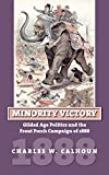 Calhoun, Charles W.: Minority Victory: Gilded Age Politics and the Front Porch Campaign of 1888 (American Presidential Elections)