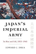 Japan's Imperial Army: Its Rise and Fall,…
