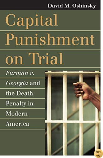 Capital Punishment on Trial: Furman v. Georgia and the Death Penalty in Modern America (Landmark Law Cases and American Society)