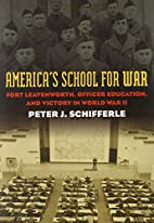 America's School for War: Fort Leavenworth,…