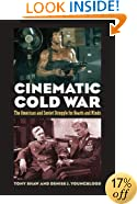 Cinematic Cold War: The American and Soviet Struggle for Hearts and Minds
