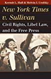Kermit L. Hall: New York Times v. Sullivan: Civil Rights, Libel Law, and the Free Press (Landmark Law Cases and American Society)