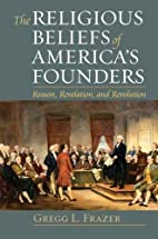 The Religious Beliefs of America's Founders:…
