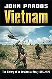 Prados, John: Vietnam: The History of an Unwinnable War, 1945-1975 (Modern War Studies)