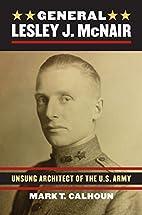 General Lesley J. McNair: Unsung Architect…
