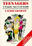 LAURIE GRAHAM: TEENAGERS: A FAMILY SURVIVAL GUIDE