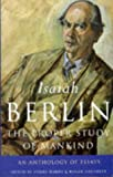 Berlin, Isaiah: The Proper Study of Mankind : An Anthology of Essays