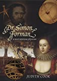 Cook, Judith: Dr Simon Forman: A Most Notorious Physician