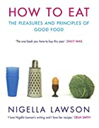 How to Eat: The Pleasures and Principles of&hellip;