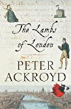 Peter Ackroyd: The Lambs of London