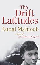 The Drift Latitudes by Jamal Mahjoub