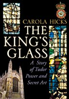 The King's Glass: a story of Tudor power and…