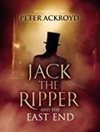 Jack the Ripper and the East End by Alex…