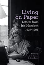 Living on Paper: Letters from Iris Murdoch…