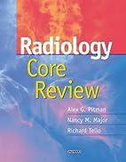 Radiology Core Review by Alex G. Pitman