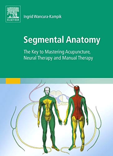 segmental-anatomy-the-key-to-mastering-acupuncture-neural-therapy-and-manual-therapy