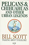 Scott, Bill: Pelicans & Chihuahus and Other Urban Legends: Talking About Folklore (Uqp Paperbacks)