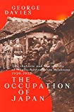 Davies, George J.: The Occupation of Japan: The Rhetoric and the Reality of Anglo-Australian Relations, 1930-1952