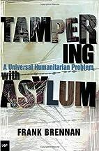 Tampering with Asylum by Frank Brennan