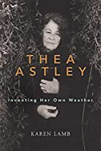 Thea Astley: Inventing Her Own Weather by…