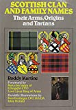 Martine, Roddy: Scottish Clan and Family Names: Their Arms, Origins and Tartans