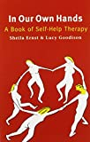 Ernst, Sheila: In Our Own Hands : A Book of Self-Help Therapy