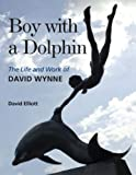 David Elliott: Boy with a Dolphin: The Life and Work of David Wynne