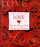 Blanche, Cynthia: The Book of Love: Romantic Ways to Create Pleasure and Harmony