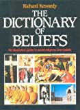 Kennedy, Richard: The Dictionary of Beliefs: An Illustrated Guide to World Religions and Beliefs