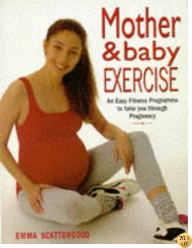 Mother & Baby Exercise: An Easy Fitness Program to Take You Through Pregnancy