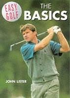 Easy Golf ~ The Basics by John Lister