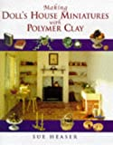 Heaser, Sue: Making Doll's House Miniatures With Polymer Clay