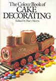 Morris, Mary: The Colour Book of Cake Decorating