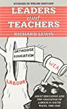 Richard Lewis: Leaders and Teachers: Adult Eduaction and the Challenge of Labour in South Wales, 1906-1940 (University of Wales Press - Studies in Welsh History)