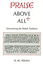 Praise Above All: Discovering the Welsh…