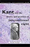 Cavallar, Georg: Kant and the Theory and Practice of International Right