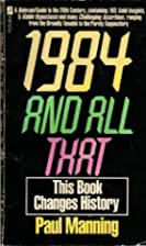 1984 and All That by Paul Manning