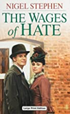The Wages of Hate by Nigel Stephen