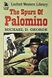 George, Michael D.: The Spurs of Palomino (Linford Western)
