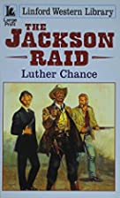 The Jackson Raid (Linford Western) by Luther…